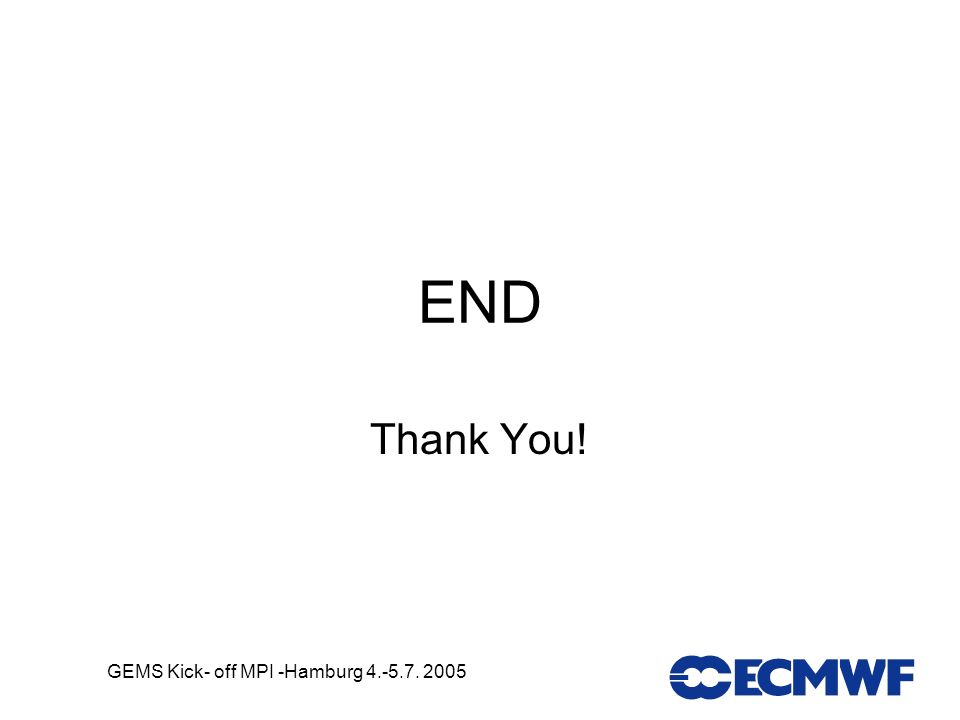 GEMS Kick- off MPI -Hamburg 4.-5.7. 2005 END Thank You!
