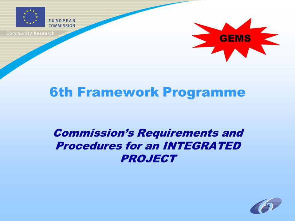 12 6th Framework Programme Commissions Requirements and Procedures for an INTEGRATED PROJECT GEMS