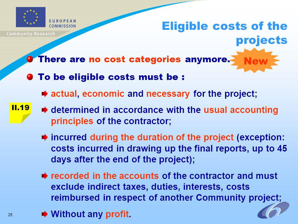 28 Eligible costs of the projects There are no cost categories anymore. To be eligible costs must be : actual, economic and necessary for the project;