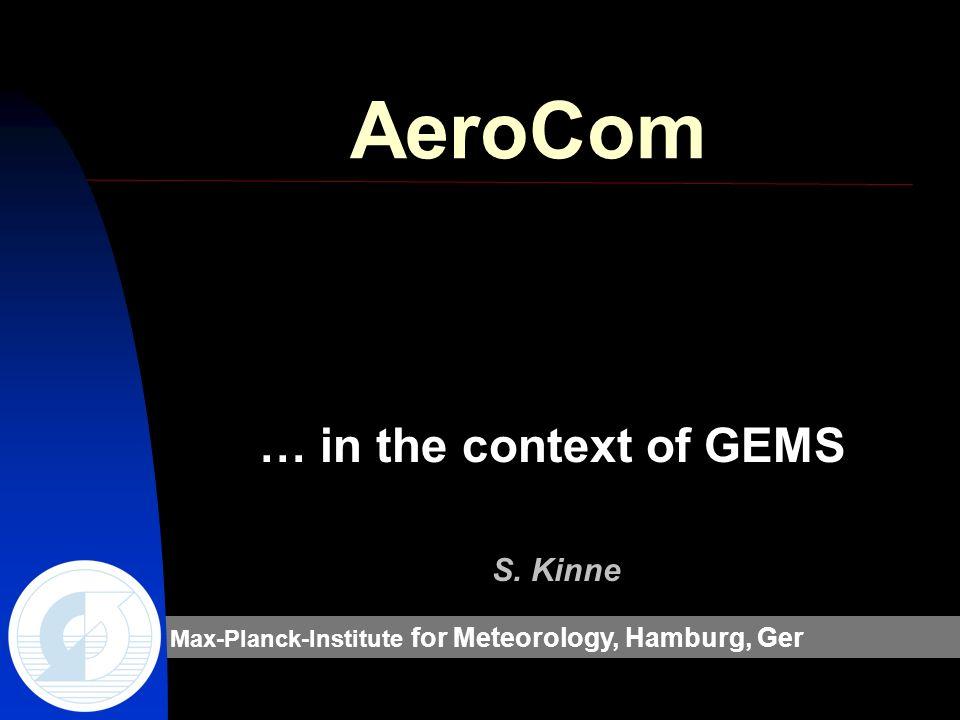 Max-Planck-Institute for Meteorology, Hamburg, Ger AeroCom … in the context of GEMS S. Kinne