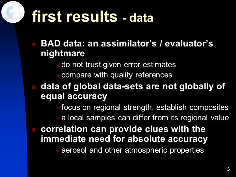 13 first results - data BAD data: an assimilators / evaluators nightmare do not trust given error estimates compare with quality references data of gl