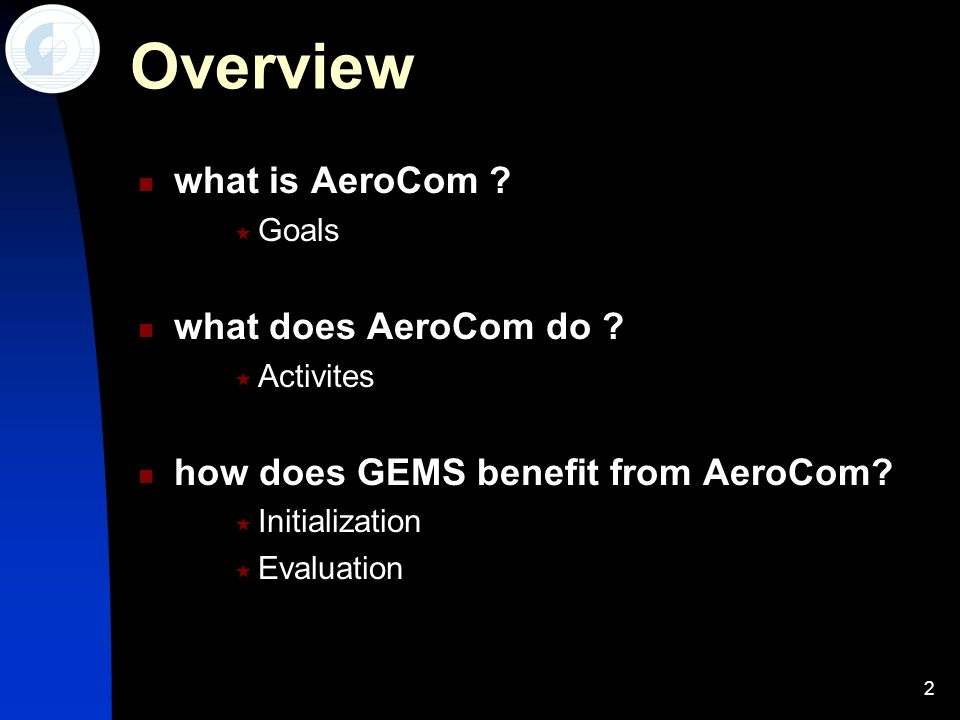 2 Overview what is AeroCom ? Goals what does AeroCom do ? Activites how does GEMS benefit from AeroCom? Initialization Evaluation