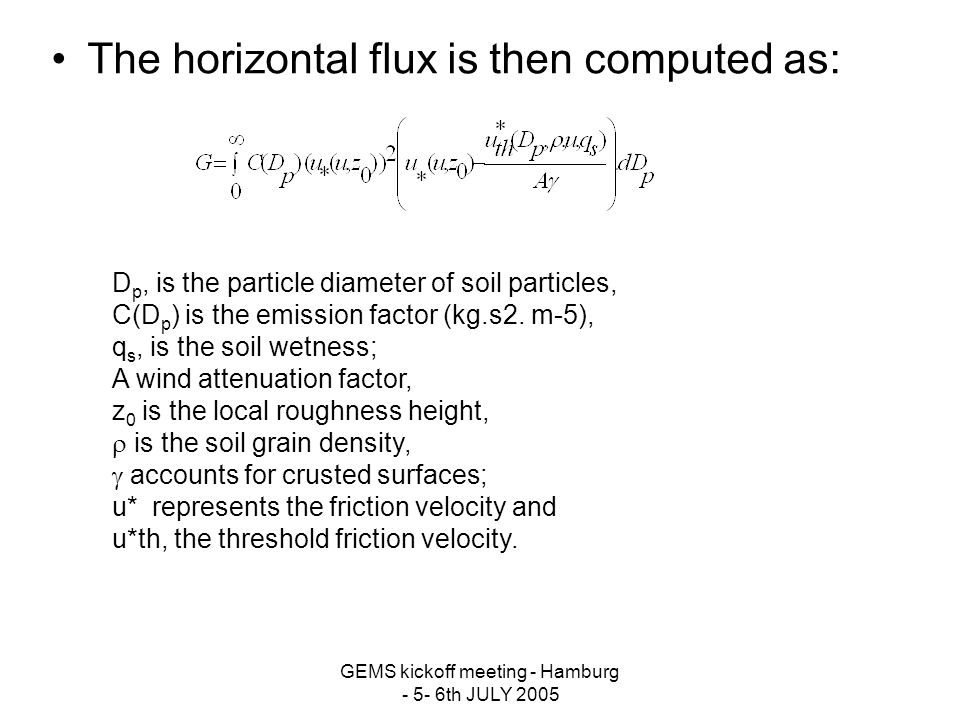GEMS kickoff meeting - Hamburg - 5- 6th JULY 2005 The horizontal flux is then computed as: D p, is the particle diameter of soil particles, C(D p ) is