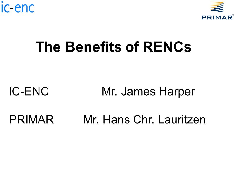 IC-ENCMr. James Harper PRIMARMr. Hans Chr. Lauritzen The Benefits of RENCs