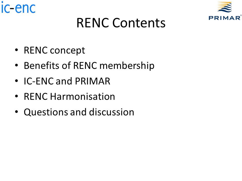 RENC Contents RENC concept Benefits of RENC membership IC-ENC and PRIMAR RENC Harmonisation Questions and discussion