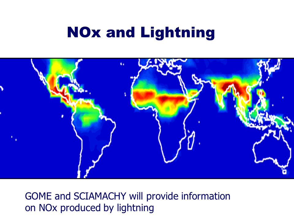 NOx and Lightning GOME and SCIAMACHY will provide information on NOx produced by lightning