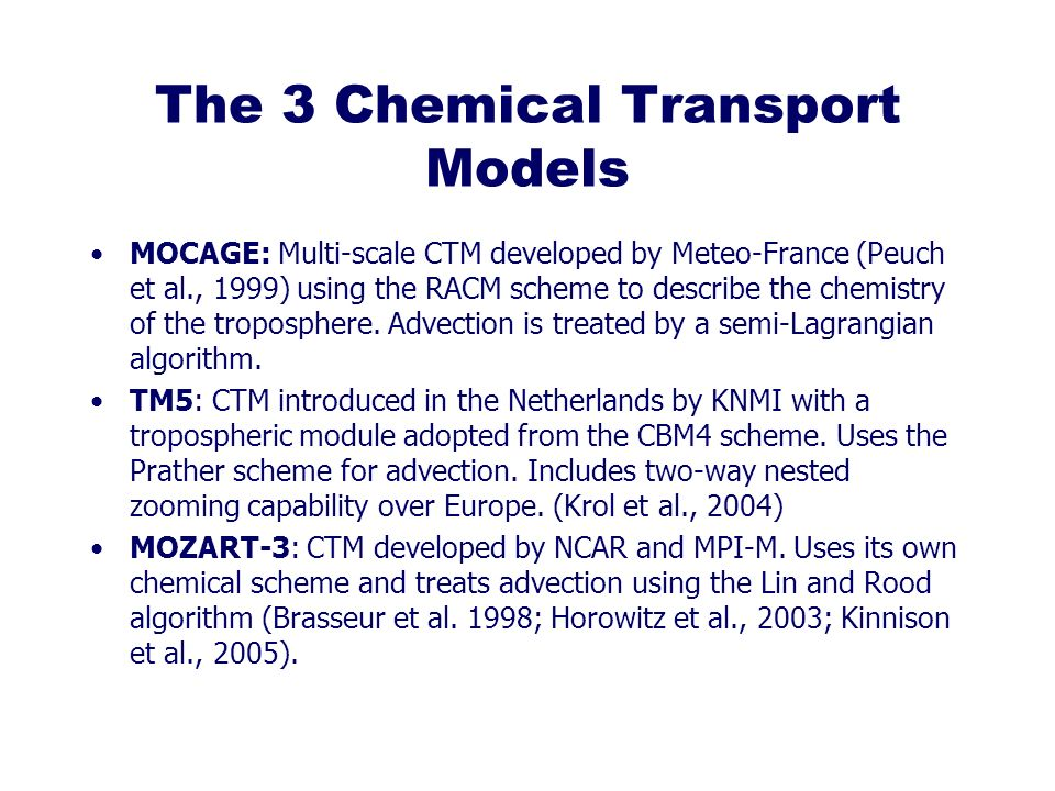 The 3 Chemical Transport Models MOCAGE: Multi-scale CTM developed by Meteo-France (Peuch et al., 1999) using the RACM scheme to describe the chemistry