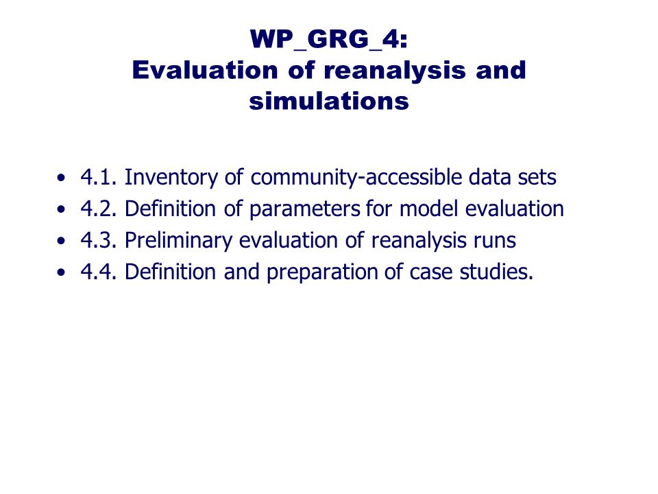 WP_GRG_4: Evaluation of reanalysis and simulations 4.1. Inventory of community-accessible data sets 4.2. Definition of parameters for model evaluation