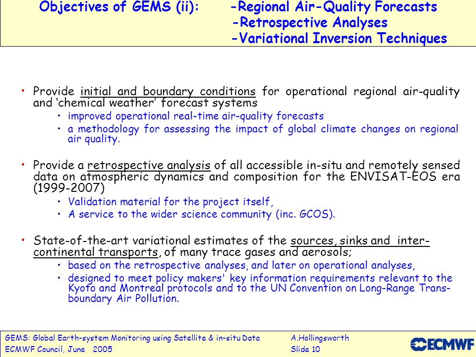 GEMS: Global Earth-system Monitoring using Satellite & in-situ DataA.Hollingsworth ECMWF Council, June 2005Slide 10 Objectives of GEMS (ii):-Regional