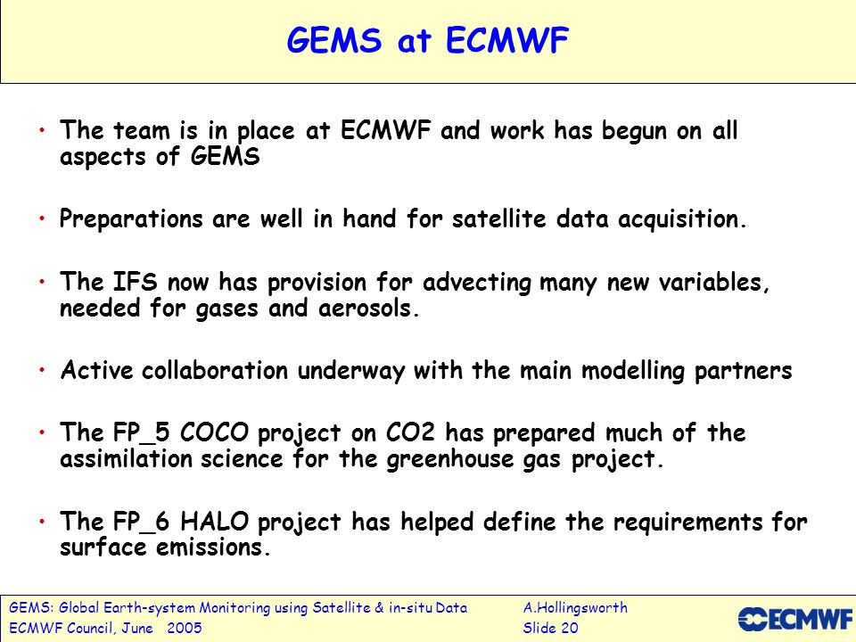 GEMS: Global Earth-system Monitoring using Satellite & in-situ DataA.Hollingsworth ECMWF Council, June 2005Slide 20 GEMS at ECMWF The team is in place