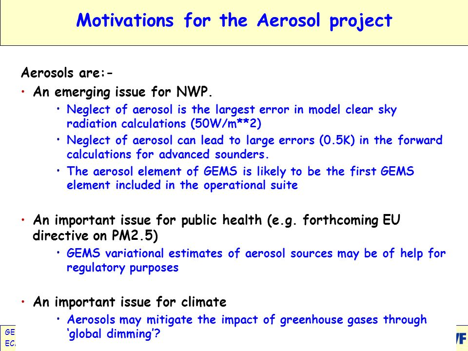 GEMS: Global Earth-system Monitoring using Satellite & in-situ DataA.Hollingsworth ECMWF Council, June 2005Slide 27 Motivations for the Aerosol projec