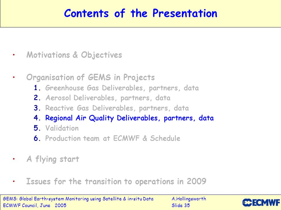 GEMS: Global Earth-system Monitoring using Satellite & in-situ DataA.Hollingsworth ECMWF Council, June 2005Slide 35 Contents of the Presentation Motiv