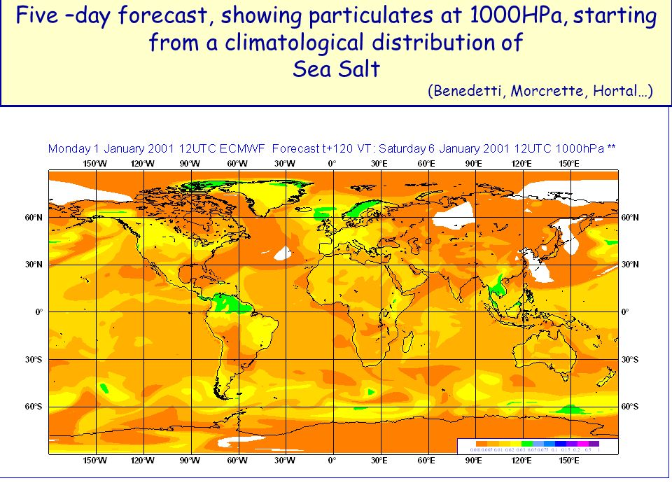 Fig. 4b Five –day forecast, showing particulates at 1000HPa, starting from a climatological distribution of Sea Salt (Benedetti, Morcrette, Hortal…)