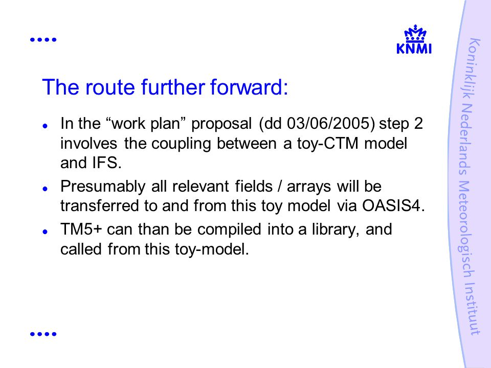 The route further forward: In the work plan proposal (dd 03/06/2005) step 2 involves the coupling between a toy-CTM model and IFS.