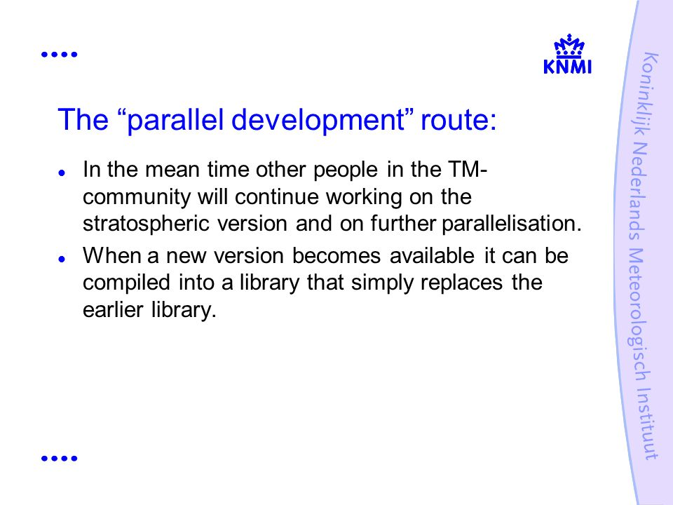 The parallel development route: In the mean time other people in the TM- community will continue working on the stratospheric version and on further parallelisation.