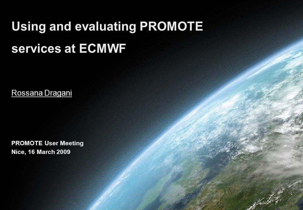 Rossana Dragani Using and evaluating PROMOTE services at ECMWF PROMOTE User Meeting Nice, 16 March 2009