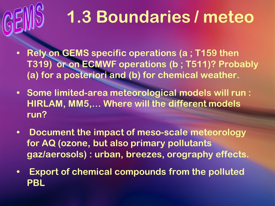 1.3 Boundaries / meteo Rely on GEMS specific operations (a ; T159 then T319) or on ECMWF operations (b ; T511).
