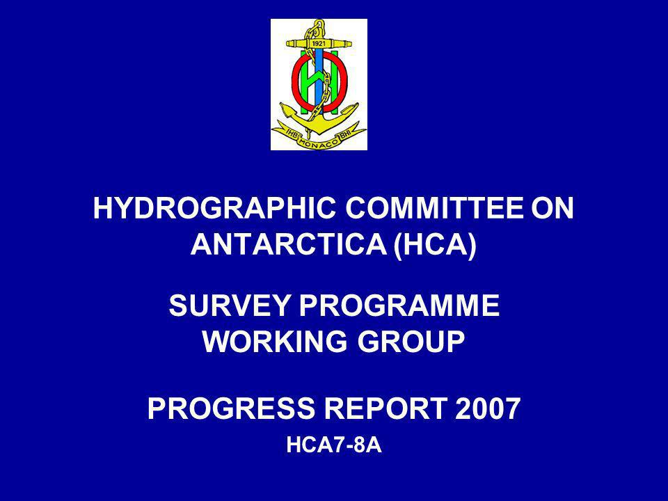 HYDROGRAPHIC COMMITTEE ON ANTARCTICA (HCA) SURVEY PROGRAMME WORKING GROUP PROGRESS REPORT 2007 HCA7-8A