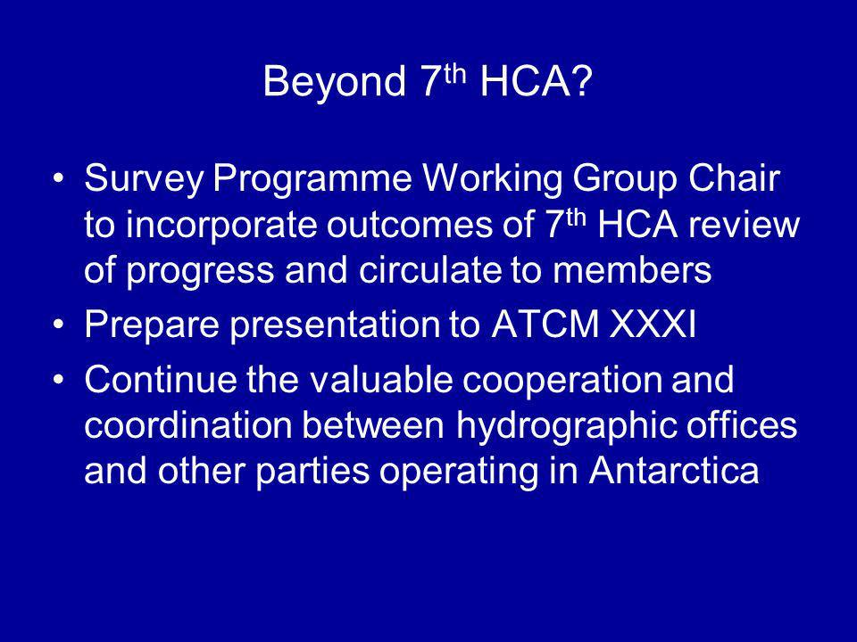 Beyond 7 th HCA? Survey Programme Working Group Chair to incorporate outcomes of 7 th HCA review of progress and circulate to members Prepare presenta