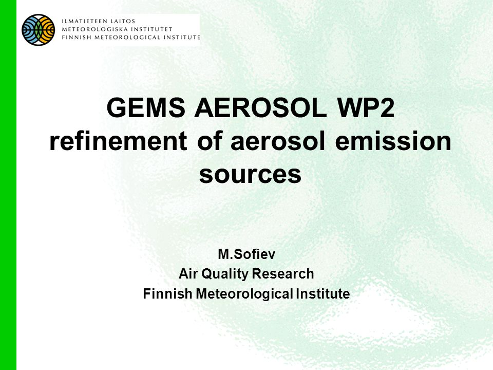 GEMS AEROSOL WP2 refinement of aerosol emission sources M.Sofiev Air Quality Research Finnish Meteorological Institute