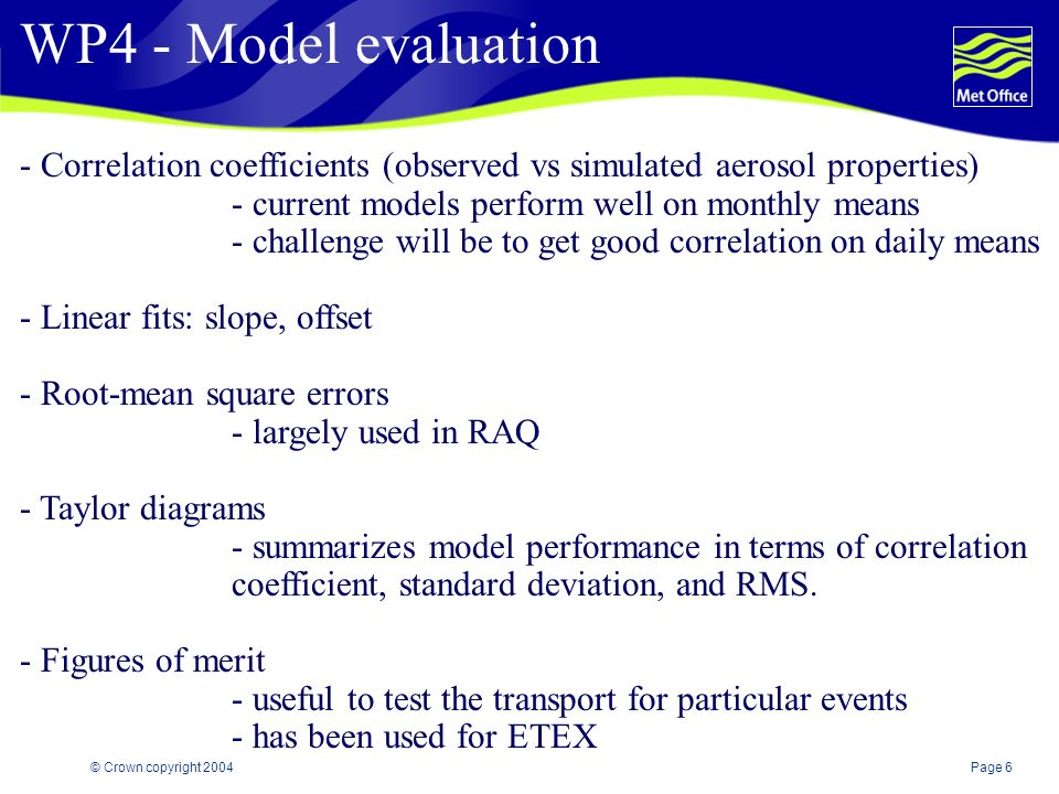 Page 6© Crown copyright 2004 WP4 - Model evaluation - Correlation coefficients (observed vs simulated aerosol properties) - current models perform wel