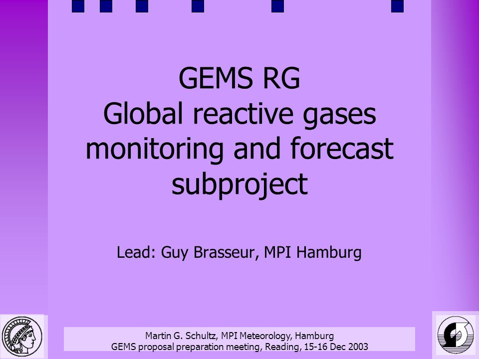 Martin G. Schultz, MPI Meteorology, Hamburg GEMS proposal preparation meeting, Reading, 15-16 Dec 2003 GEMS RG Global reactive gases monitoring and fo