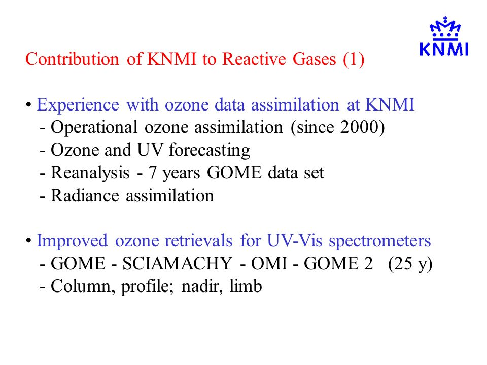 Contribution of KNMI to Reactive Gases (1) Experience with ozone data assimilation at KNMI - Operational ozone assimilation (since 2000) - Ozone and U
