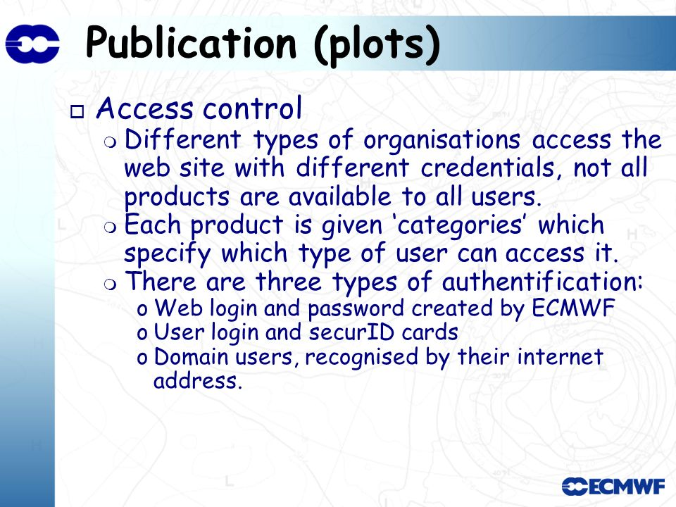 Publication (plots) o Access control Different types of organisations access the web site with different credentials, not all products are available to all users.