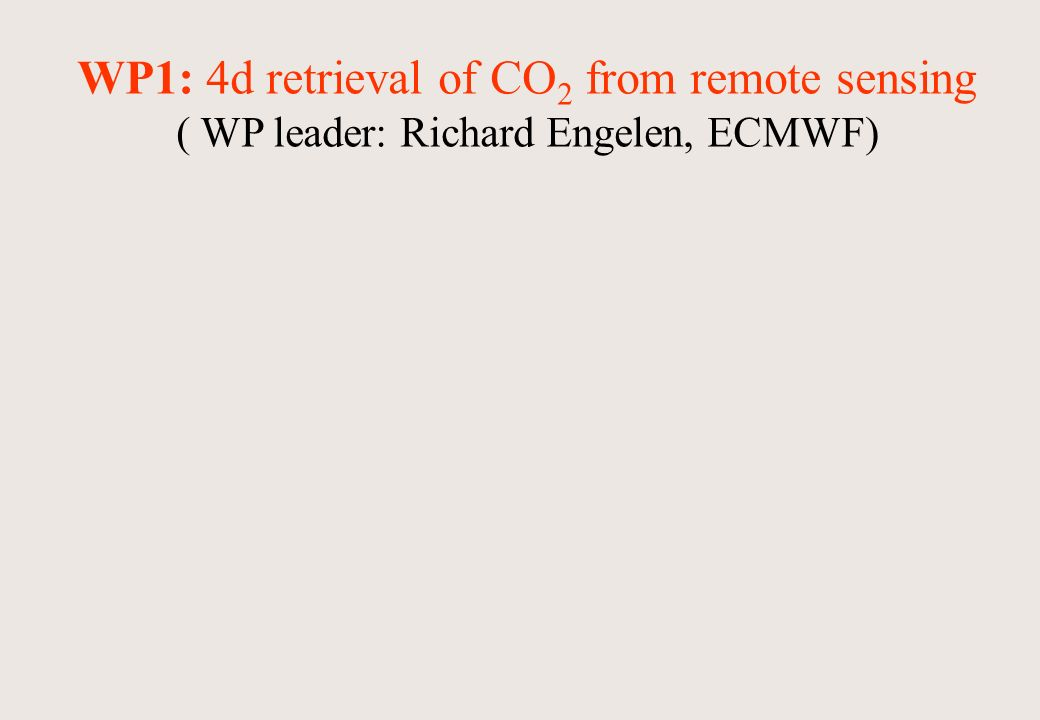 WP1: 4d retrieval of CO 2 from remote sensing ( WP leader: Richard Engelen, ECMWF)