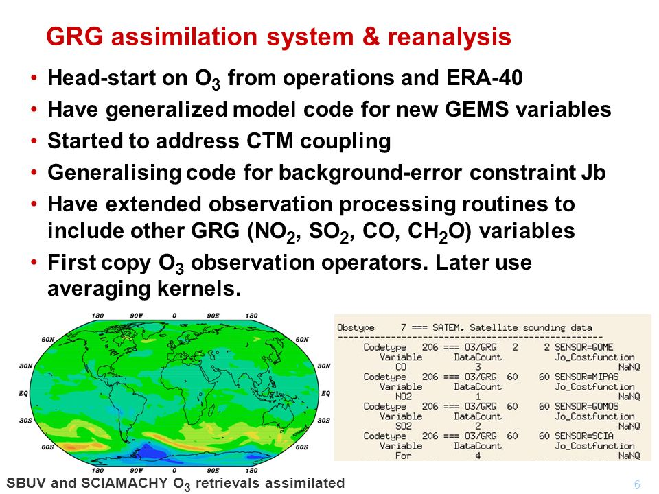 7 AER assimilation system & reanalysis Have generalized model code for new GEMS variables Are implementing specific aerosol parametrizations Generalising code for background-error constraint Jb Have introduced aerosol total optical depth as new observed variable Have run aerosol forecasts from climatological initial data and derived error statistics from NMC method Activity to be coordinated with Task 3 of AER sub-project