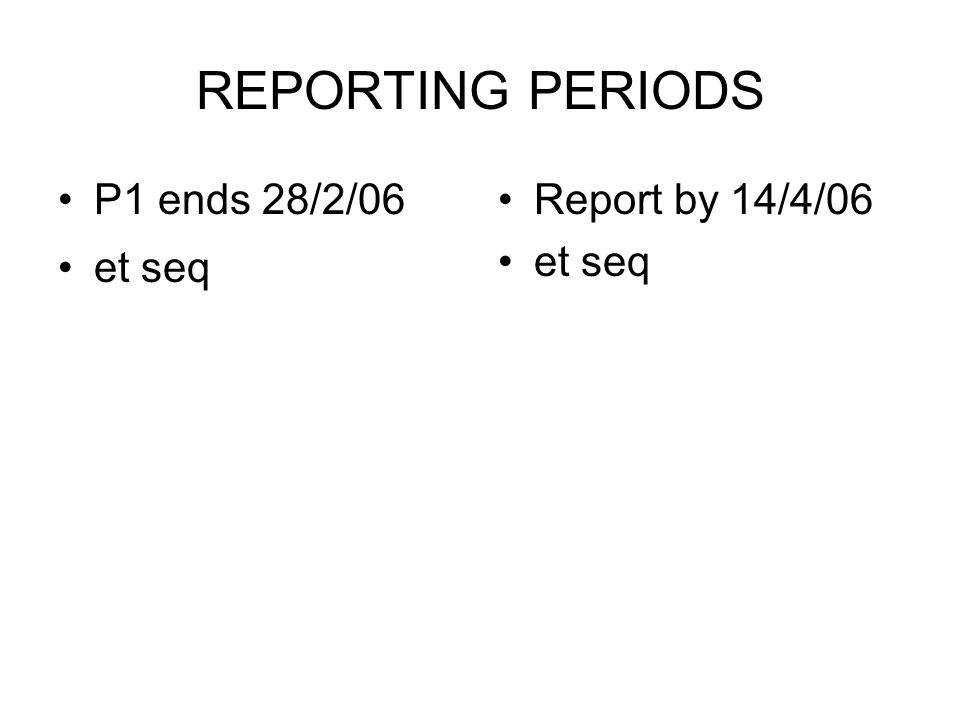 REPORTING PERIODS P1 ends 28/2/06 et seq Report by 14/4/06 et seq
