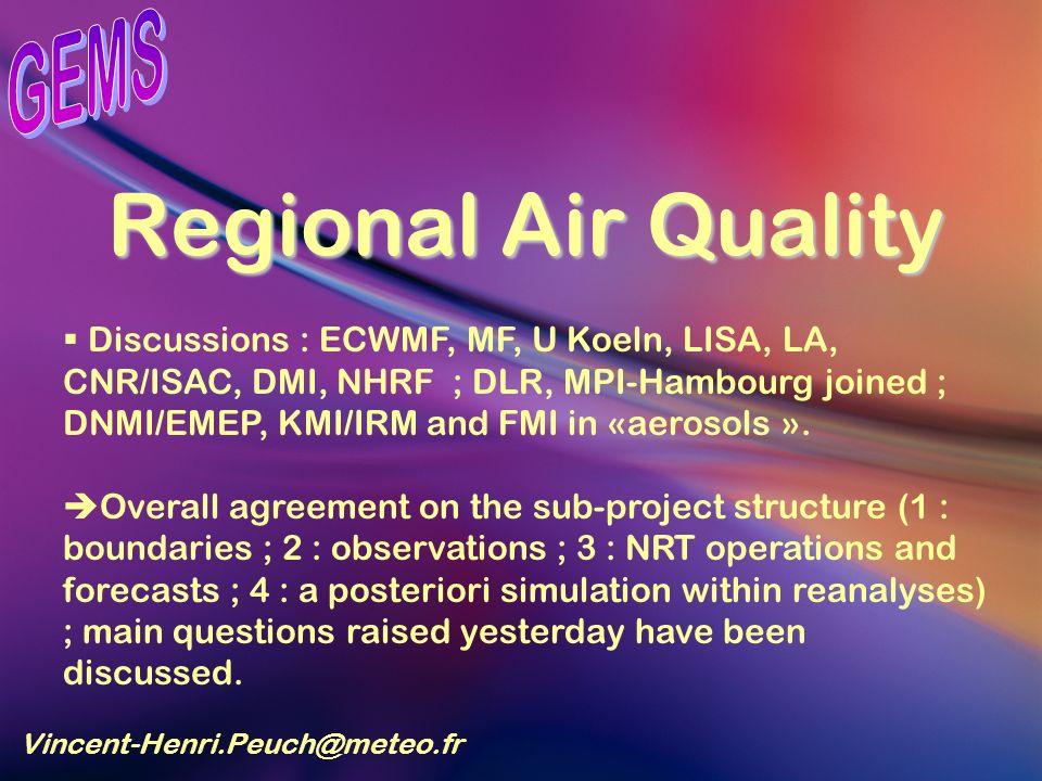 Regional Air Quality Vincent-Henri.Peuch@meteo.fr Discussions : ECWMF, MF, U Koeln, LISA, LA, CNR/ISAC, DMI, NHRF ; DLR, MPI-Hambourg joined ; DNMI/EMEP, KMI/IRM and FMI in «aerosols ».