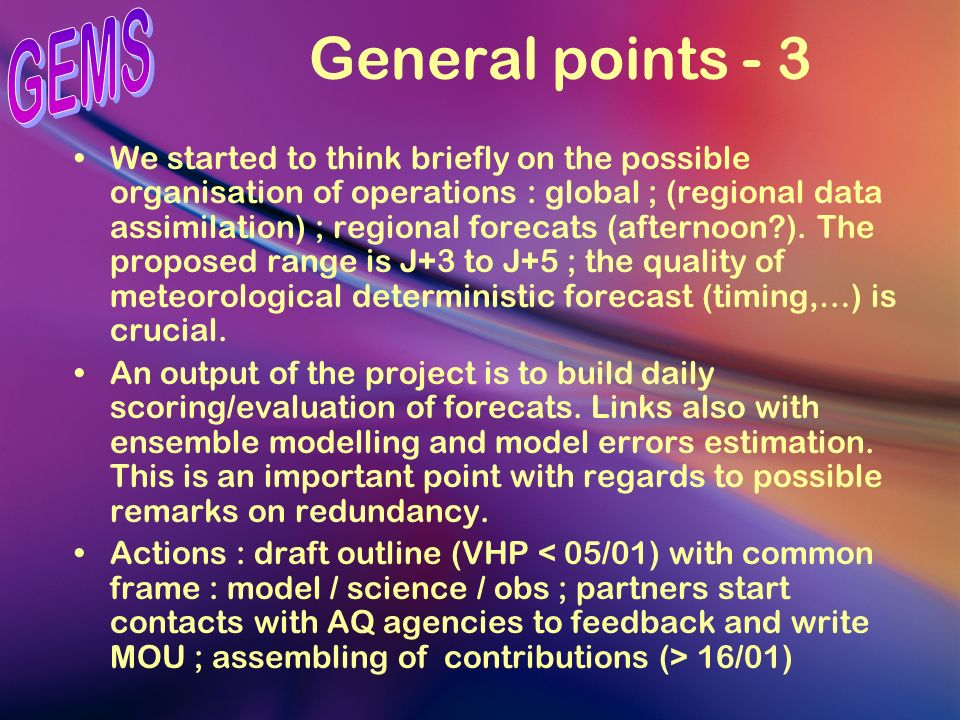 General points - 3 We started to think briefly on the possible organisation of operations : global ; (regional data assimilation) ; regional forecats
