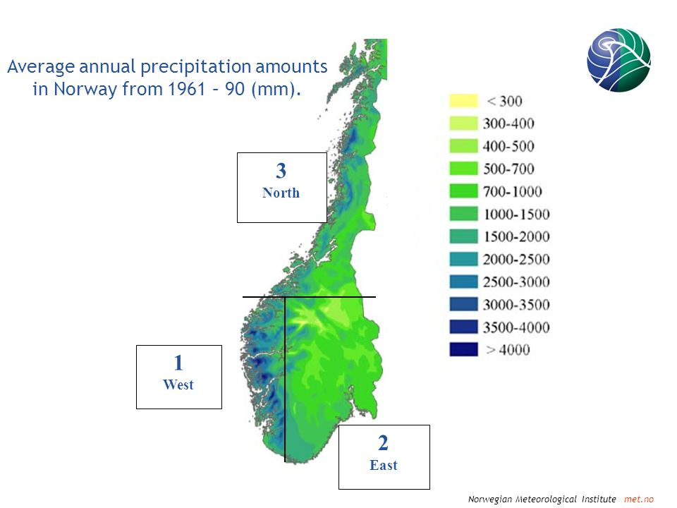 Norwegian Meteorological Institute met.no 1 West 2 East 3 North Average annual precipitation amounts in Norway from 1961 – 90 (mm).
