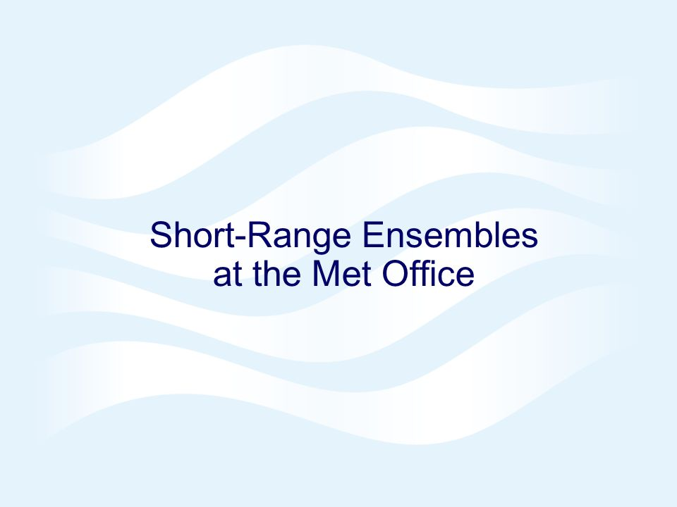 Short-Range Ensembles at the Met Office