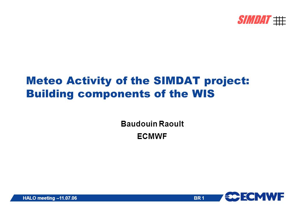 BR 1 SIMDAT HALO meeting – Meteo Activity of the SIMDAT project: Building components of the WIS Baudouin Raoult ECMWF