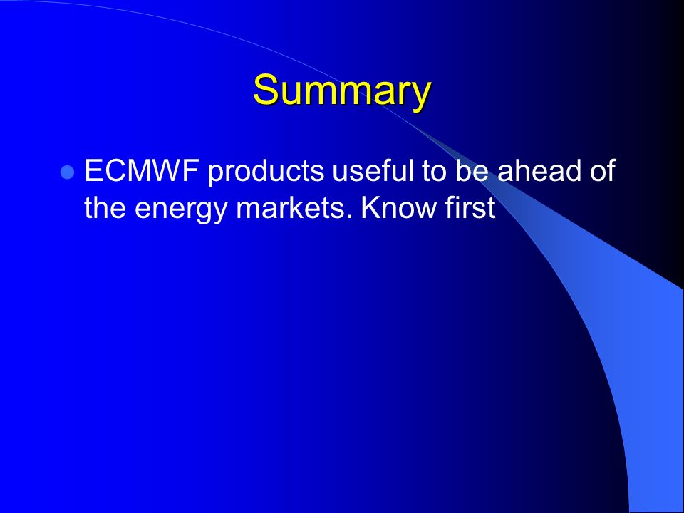 Summary ECMWF products useful to be ahead of the energy markets. Know first