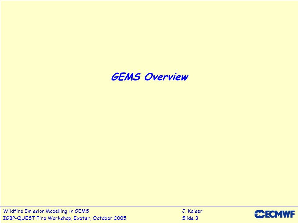 Wildfire Emission Modelling in GEMSJ. Kaiser IGBP-QUEST Fire Workshop, Exeter, October 2005Slide 3 GEMS Overview