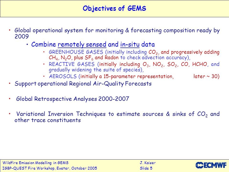 Wildfire Emission Modelling in GEMSJ. Kaiser IGBP-QUEST Fire Workshop, Exeter, October 2005Slide 5 Objectives of GEMS Global operational system for mo