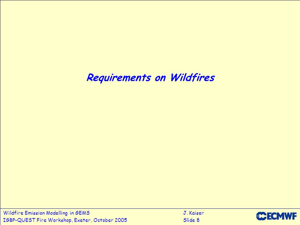 Wildfire Emission Modelling in GEMSJ. Kaiser IGBP-QUEST Fire Workshop, Exeter, October 2005Slide 8 Requirements on Wildfires