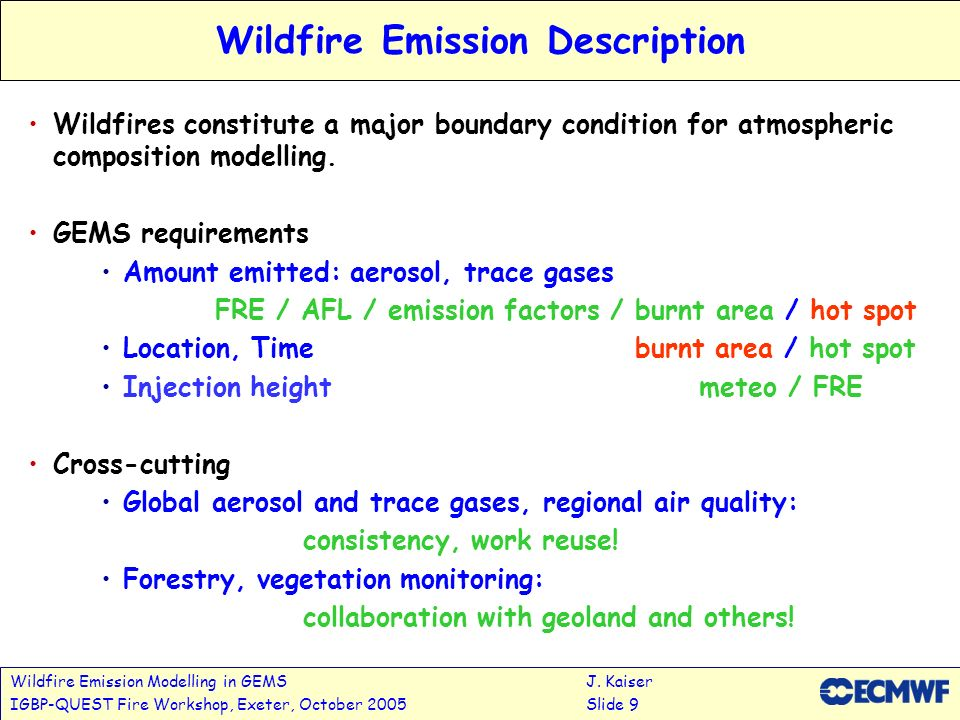 Wildfire Emission Modelling in GEMSJ. Kaiser IGBP-QUEST Fire Workshop, Exeter, October 2005Slide 9 Wildfire Emission Description Wildfires constitute