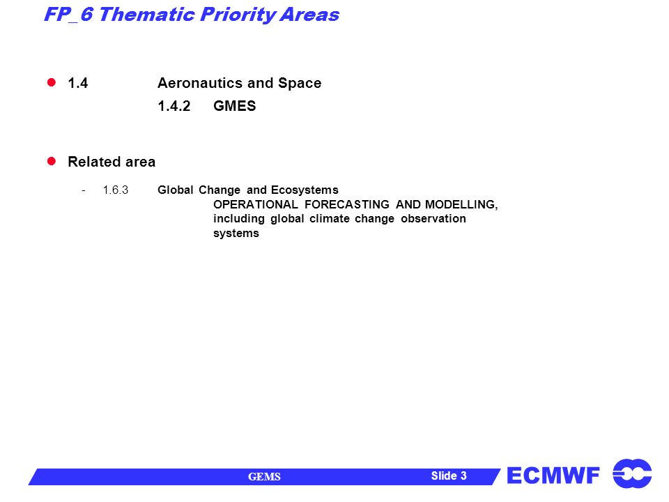 ECMWF GEMS Slide 4 $25B for New satellite missions in 2001-2007 JASON-1 TERRA ENVISATADEOS-II AQUAMSGGPM SSMI/SGOCECOSMIC AURACRYOSAT CALIPSOMETOP CLOUDSATADM