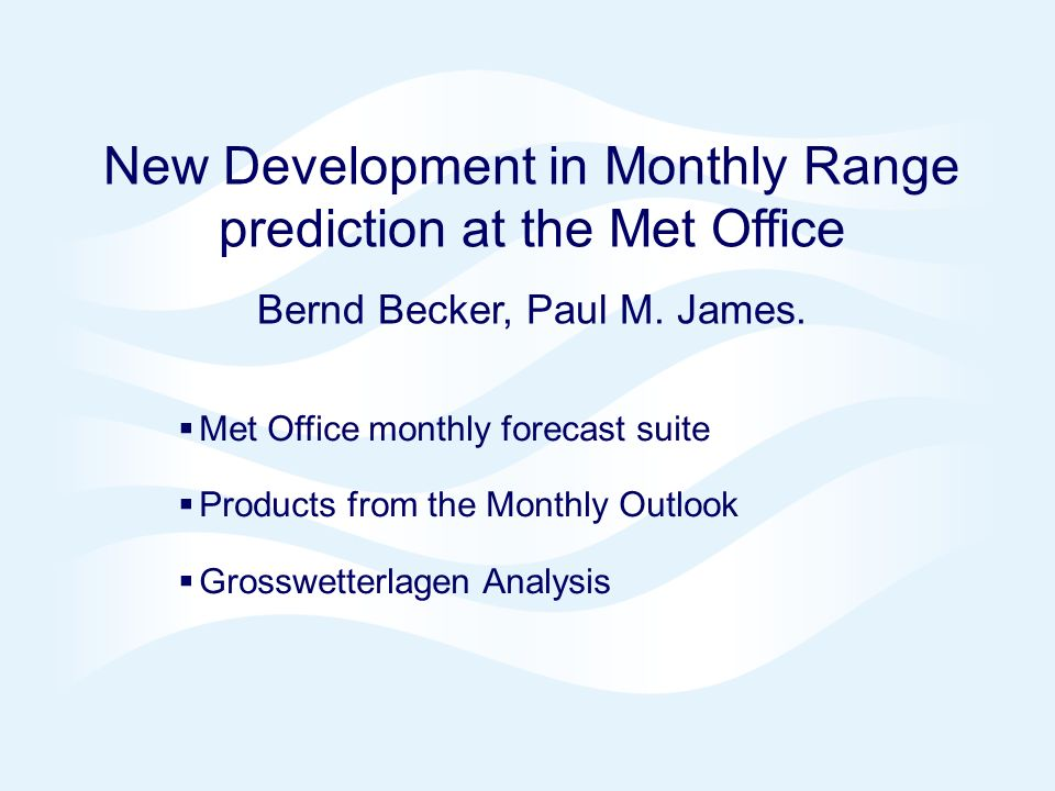 Page 2© Crown copyright 2004 New Development in Monthly Range prediction at the Met Office Bernd Becker, Paul M. James. Met Office monthly forecast su