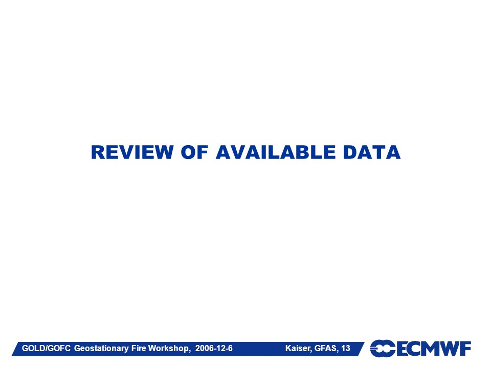GOLD/GOFC Geostationary Fire Workshop, Kaiser, GFAS, 13 REVIEW OF AVAILABLE DATA