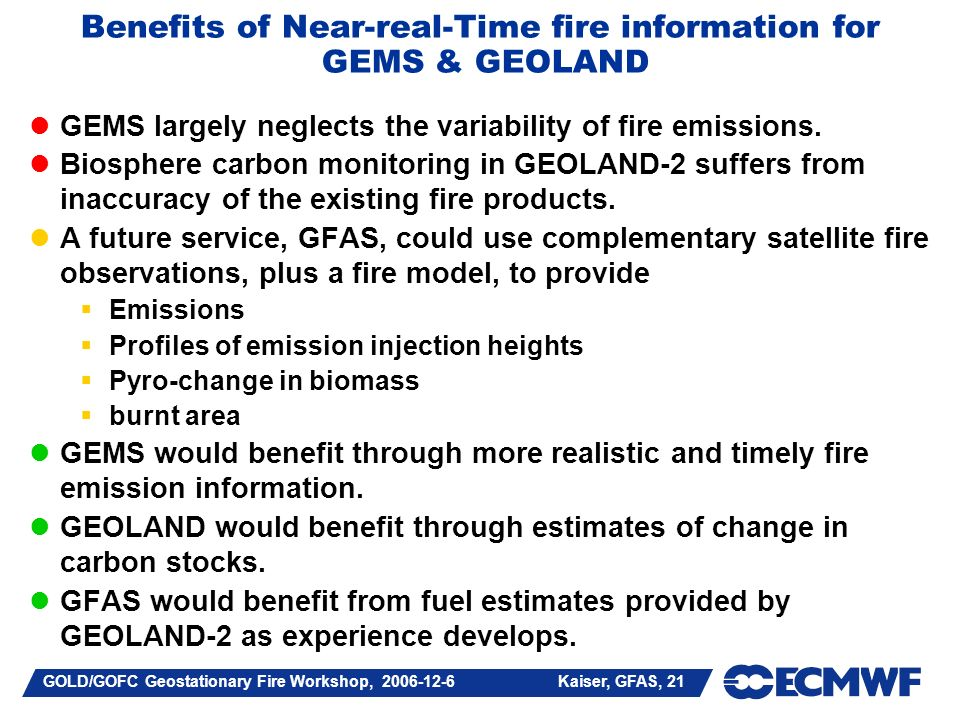 GOLD/GOFC Geostationary Fire Workshop, 2006-12-6 Kaiser, GFAS, 21 Benefits of Near-real-Time fire information for GEMS & GEOLAND GEMS largely neglects the variability of fire emissions.