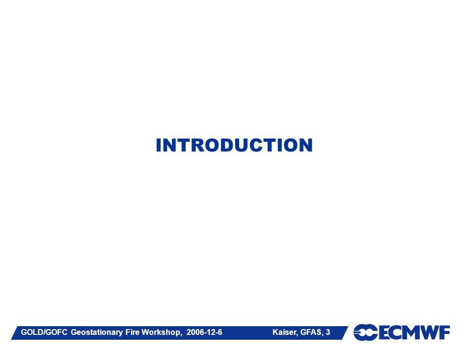 GOLD/GOFC Geostationary Fire Workshop, 2006-12-6 Kaiser, GFAS, 24 RECENT DEVELOPMENTS IN GEMS