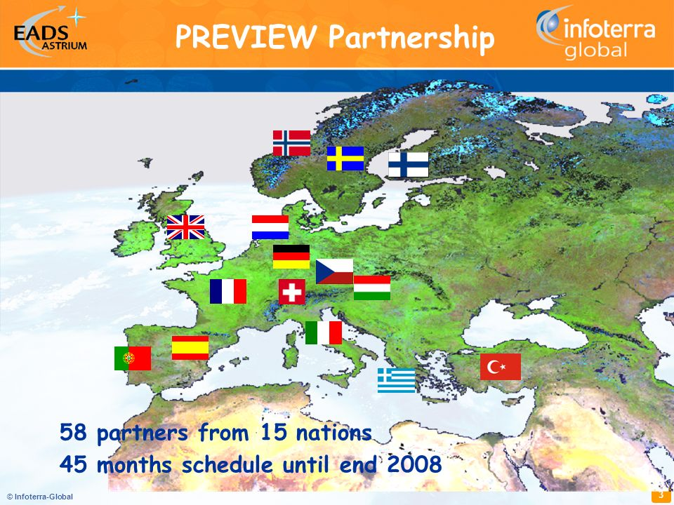 © Infoterra-Global 3 PREVIEW Partnership 58 partners from 15 nations 45 months schedule until end 2008