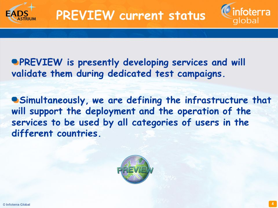 © Infoterra-Global 4 PREVIEW is presently developing services and will validate them during dedicated test campaigns. Simultaneously, we are defining