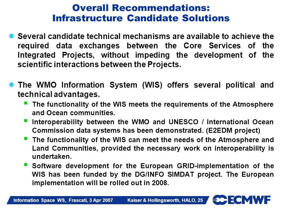 Information Space WS, Frascati, 3 Apr 2007 Kaiser & Hollingsworth, HALO, 25 Overall Recommendations: Infrastructure Candidate Solutions Several candid