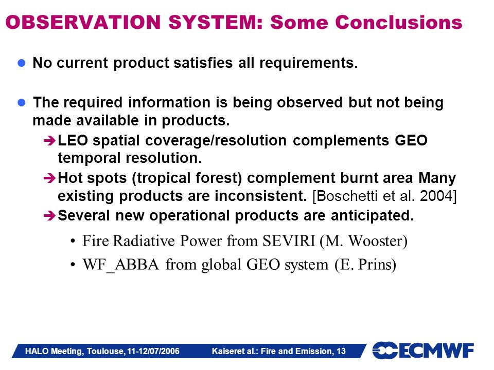 HALO Meeting, Toulouse, 11-12/07/2006 Kaiseret al.: Fire and Emission, 13 OBSERVATION SYSTEM: Some Conclusions No current product satisfies all requir
